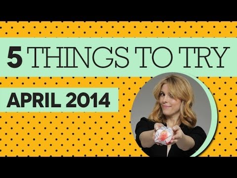 5 Things to Try This April 2014
