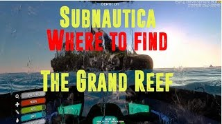 Subnautica where to find the Grand Reef