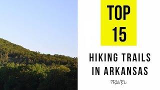 Best Hiking Trails In Arkansas. TOP 15