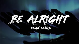 Dean Lewis   Be Alright (Lyrics)