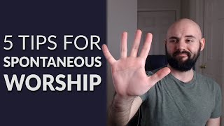 5 Practical Tips For Leading Spontaneous Worship Without Confusing Your Church