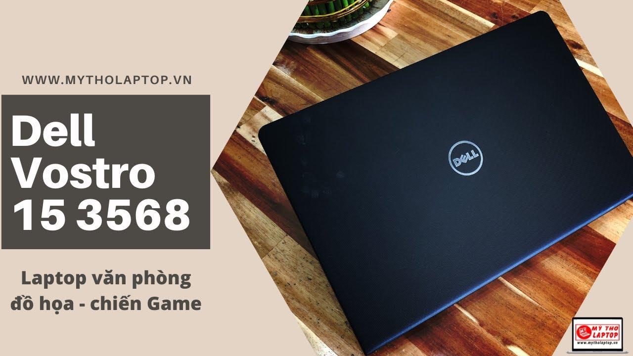 Văn phòng - đồ họa hay chiến Game đều xơi tốt - Dell Vostro 15 3568