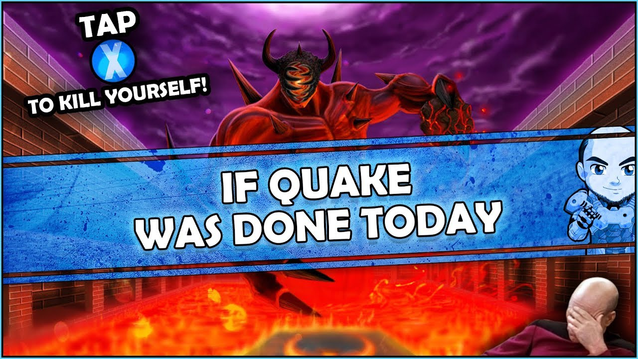 If Quake Was Made Today, This Is How Annoying It Would Be