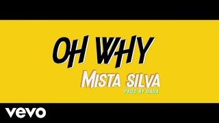 Mista Silva   Oh Why