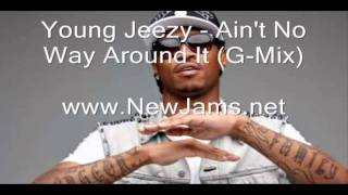 Young Jeezy - Ain't No Way Around It (G-Mix) New Song 2011