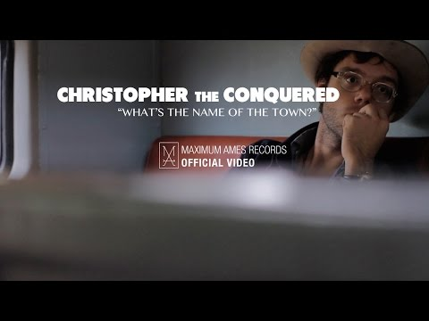 "Christopher the Conquered Music Video for ""What's the Name of the Town?"""