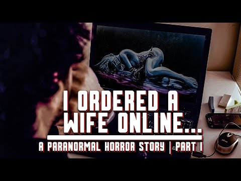 And What Showed Up Wasn't... Human | I Bought A Wife Online | Pt. 1 | A Horror Story | Scary Stories