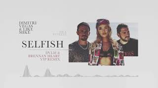 Dimitri Vegas & Like Mike ft. Era Istrefi - Selfish ( DVLM & Brennan Heart VIP Remix)