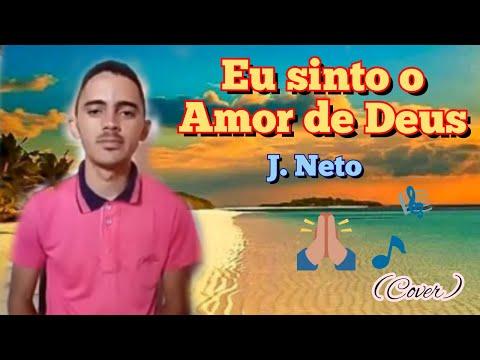 Eu Sinto o Amor de Deus Dentro de Mim J.Neto (Cover)