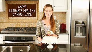 The Ultimate Healthy Carrot Cake   Amys Healthy Baking