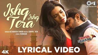 Ishq Ishq Tera Lyrical Video- Fraud Saiyaan | Arshad Warsi, Sara Loren | Altamash Faridi |Sohail Sen