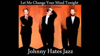 Johnny Hates Jazz - Let Me Change Your Mind Tonight (Orchestral Version)