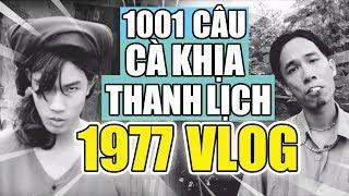 1001 CÂU CÀ KHỊA THANH LỊCH Đi Vào Lòng Người Cộp Mác 1977 Vlog | 1977 Vlog Highlights