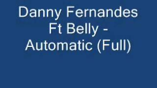 Danny Fernandes Ft Belly - Automatic (Full)