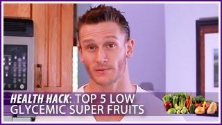 Top 5 Low Glycemic Super Fruits: Health Hack- Thomas DeLauer