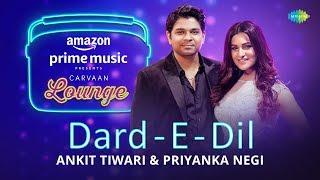 Dard - E - Dil   Carvaan Lounge   Ankit Tiwari - YouTube