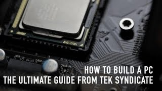 How to Build a PC: The Ultimate Guide from Tek Syndicate