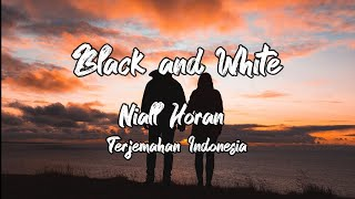 NIALL HORAN - TERJEMAHAN BLACK AND WHITE