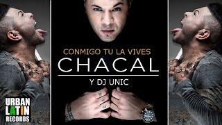 CHACAL - CONMIGO TU LA VIVES - (DJ UNIC PRODUCION) CUBATON 2017, REGGAETON