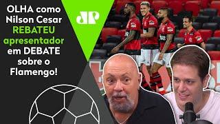 'O Flamengo não tem problema, tem excesso!' Nilson rebate apresentador!