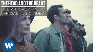The Head And The Heart   All We Ever Knew [Official Music Video]