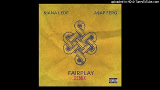 Kiana Lede' - Fairplay Remix Ft A$ap Ferg (Official Audio) [Best On YouTube)