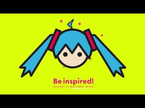 Osanzi feat.初音ミク - Be Inspired!