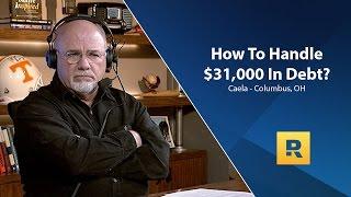 How Do I Handle $31,000 In Debt?