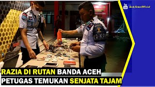 VIDEO - Razia di Rutan Banda Aceh Petugas Temukan Senjata Tajam