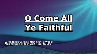 O Come All Ye Faithful - Alan Jackson - Lyrics