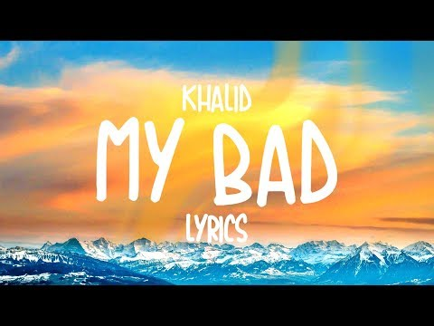 Khalid - My Bad (Lyrics) - HIDEAWAY