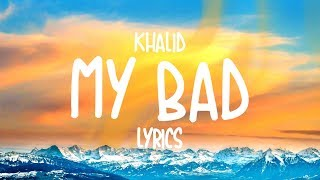 Khalid   My Bad (Lyrics)