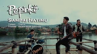 Papinka   Sampai Hatimu (Official Music Video With Lyric)