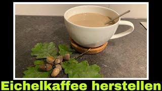 Eichelkaffee herstellen | Kaffee aus Eicheln selber machen | Selbstversorgung: Eiche