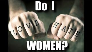 Do I Hate Women?