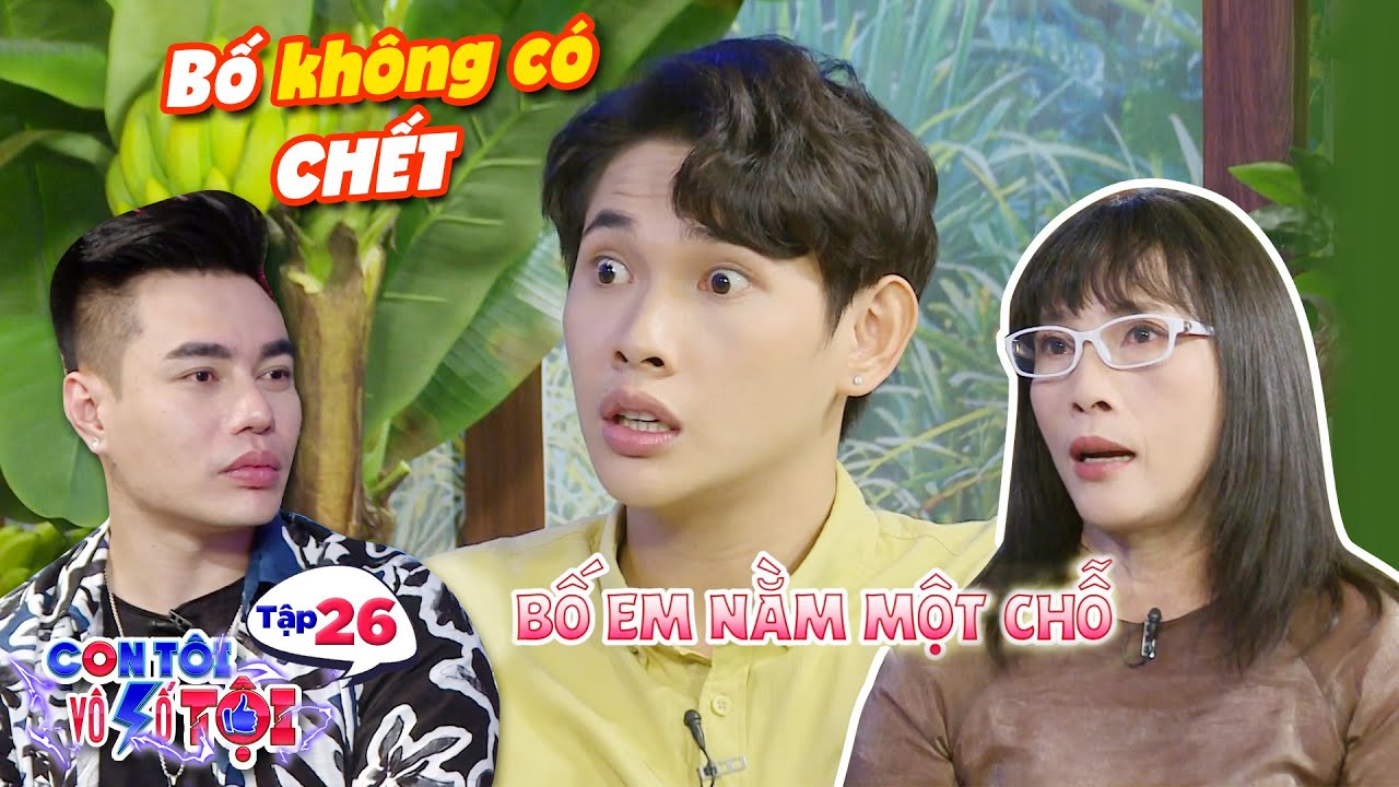 Con tôi vô số tội|Tập 26: Quán quân hài xuyên Việt kiên cường phụ mẹ khi bố tai nạn thay sọ 3 lần