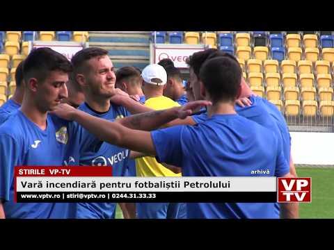 Vară incendiară pentru fotbaliștii Petrolului