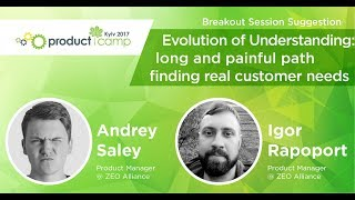 ANDREY SALEY. Evolution of Understanding: Long and Painful Path Finding real Customer Needs