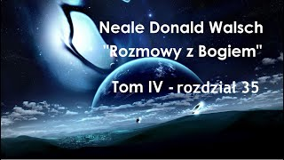 """Neale Donald Walsch """"Rozmowy z Bogiem"""" # 4-rozdz.35"""