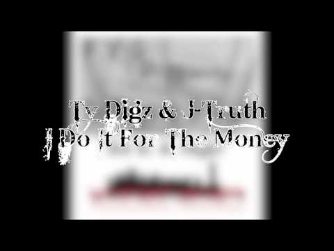 Ty Digz & J-Truth - I Do It For The Money