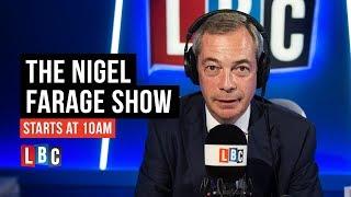 The Nigel Farage Show: 21st October 2018 - LBC