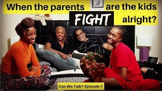 When The Parents FIGHT Are The Kids Alright?-Episode 7