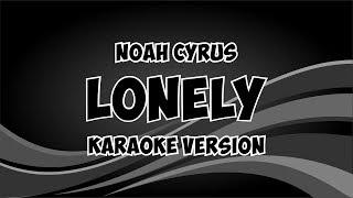 Noah Cyrus   Lonely (Karaoke Version With Lyrics)