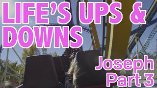 Life's Ups and Downs – Joseph's Story Part 3