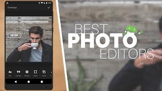 Best Photo Editing Apps For Android 2017