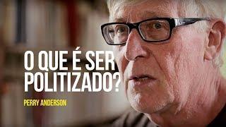Perry Anderson - O que é ser politizado?