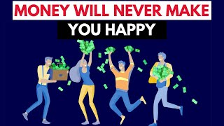 Money will never make you happy