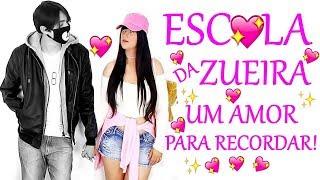 ESCOLA DA ZUEIRA 26 UM AMOR PARA RECORDAR!