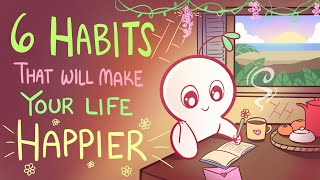 6 Habits That Will Make Your Life Happier
