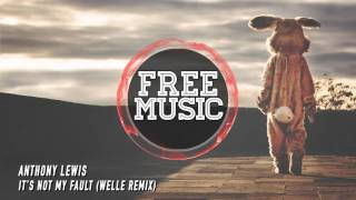 Anthony Lewis - It's Not My Fault (Welle Remix)